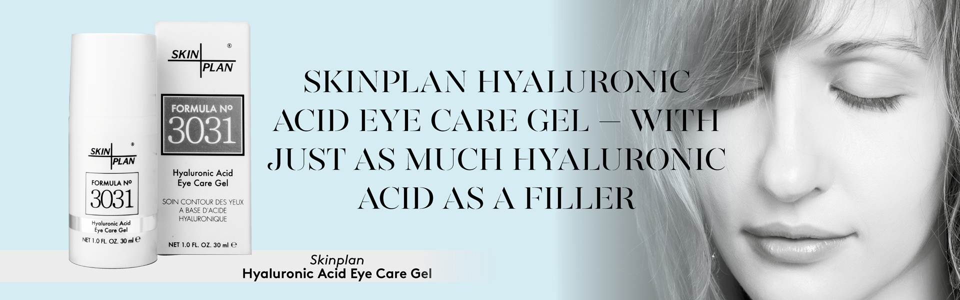 SkinPlan Hyaluronic Acid Eye Care Gel – with just as much hyaluronic acid as a filler